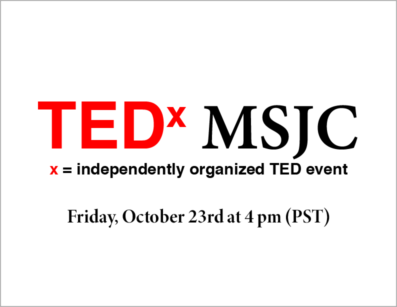 "Image of text that reads: ""TEDx MSJC, x = independently organized TED event, Friday, October 23rd at 4 pm (PST)"""
